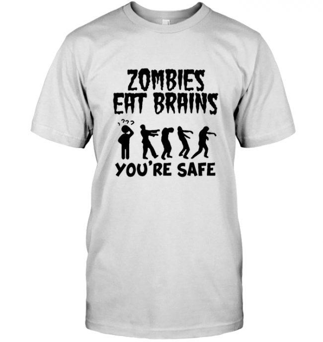 Zombies Eat Brains You're Safe Halloween Gift Tee Shirt Hoodie