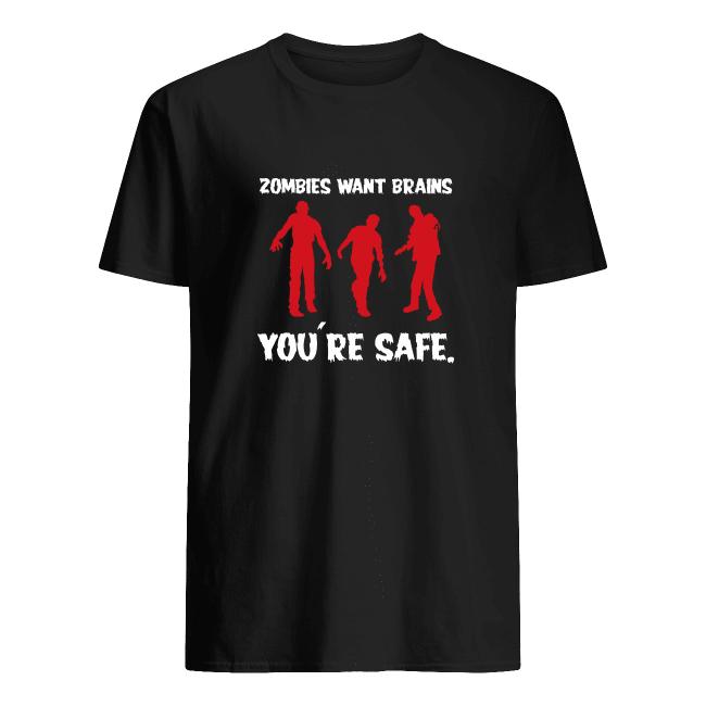 Zombies Want Brains You're Safe Halloween Gift Tee Shirt Hoodies