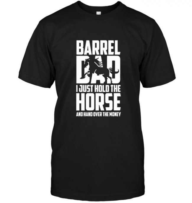 Barrel Dad Hold The Horse Hand Over The Money Father Tee Shirt