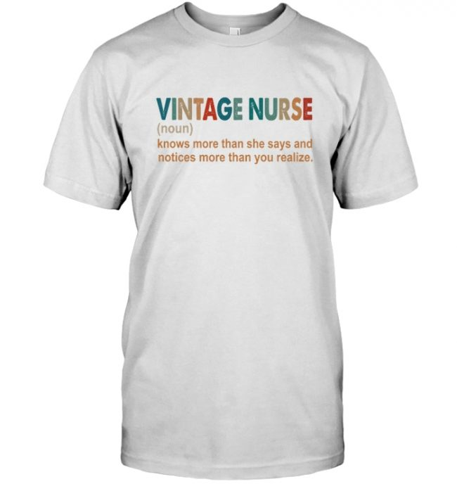 Vintage Nurse Knows More Than She Says Notices You Realize T Shirt