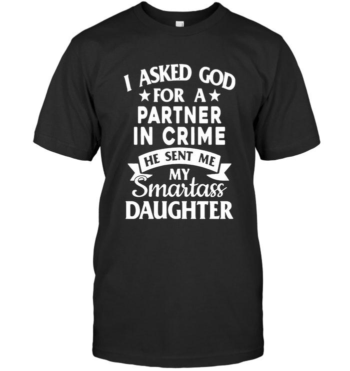I Asked God for A Partner in Crime T Shirt Smartass Daughter