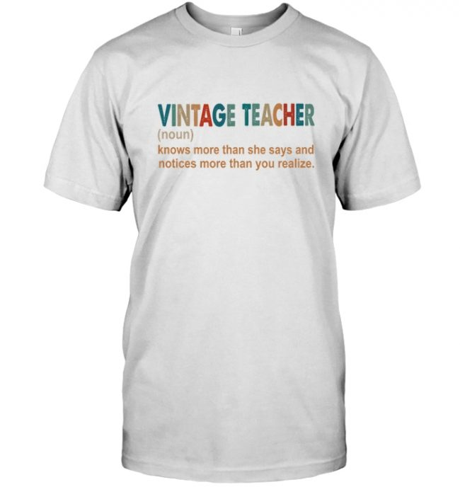 Vintage Teacher Knows More Than She Says Notices You Realize T Shirt