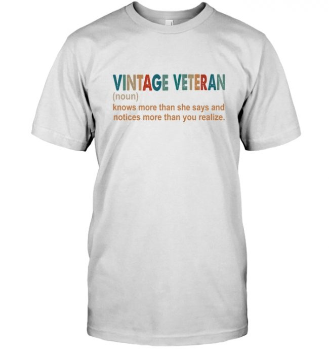 Vintage Veteran Knows More Than She Says Notices You Realize T Shirt