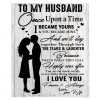 To My Husband Once Upon A Time I Became Yours You Mine I Love You Blankets Valentine Day Gift White Plush Fleece Blanket