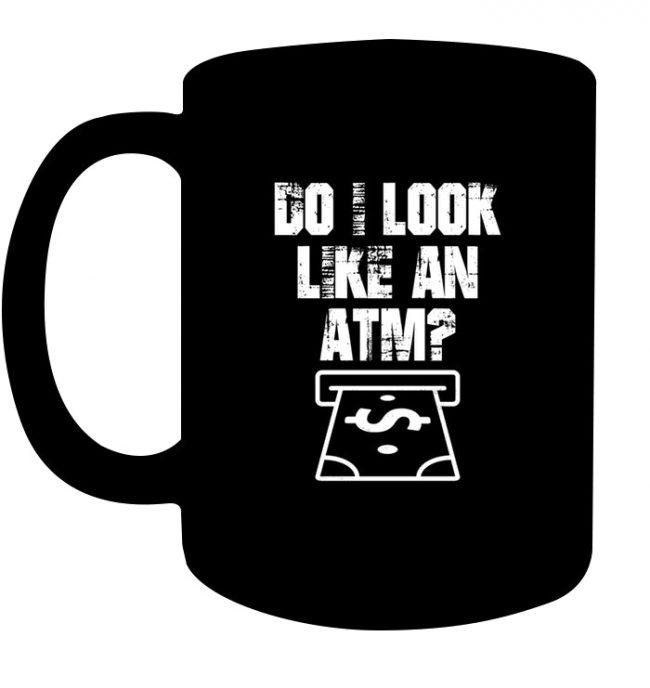 Do I Look Like An ATM Black Coffee Mug