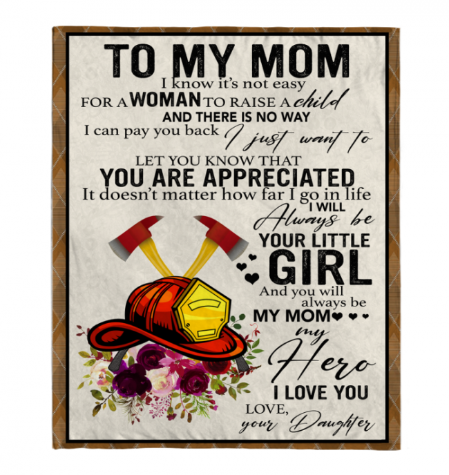 Firefighter To My Mom I Know It's Not Easy For A Woman To Raise A Child Daughter Gift For Mother Blanket