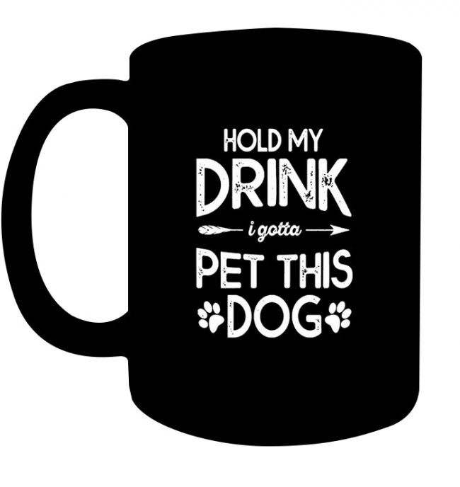 Hold My Drink I Gotta Pet This Dog Lover Black Coffee Mug