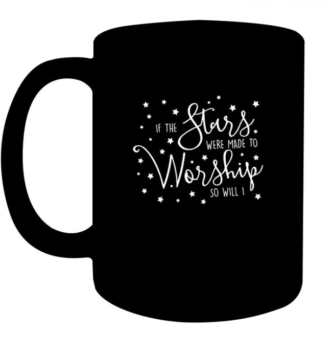 If The Stars Were Made To Worship So Will I Black Coffee Mug