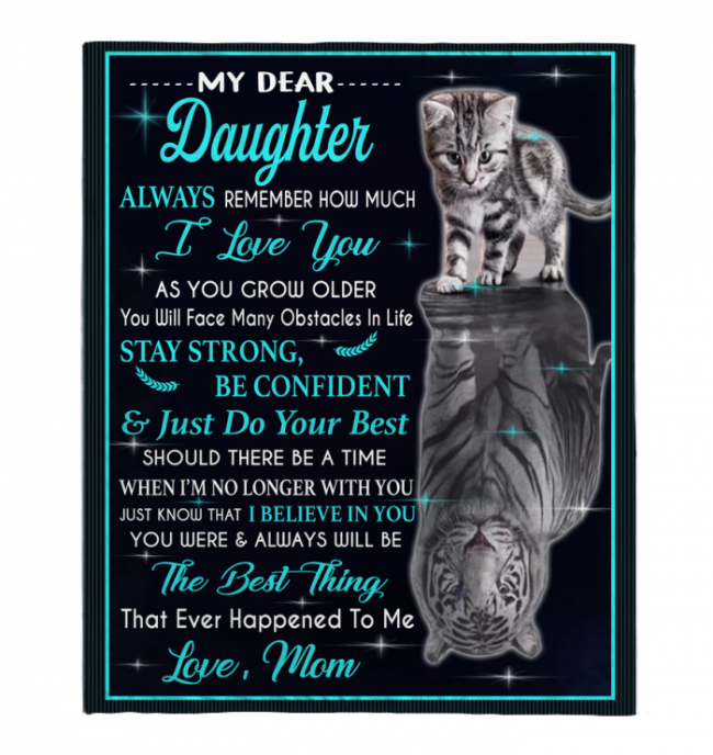 My Dear Daughter Always Remember How Much I Love You Blankets Gift From Mom Cat Tiger Kitten Black Plush Fleece Blanket