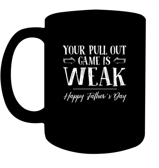 Your Pull Out Game Is Weak Happy Fathers Day Gift For Dad Daddy Funny Black Coffee Mug