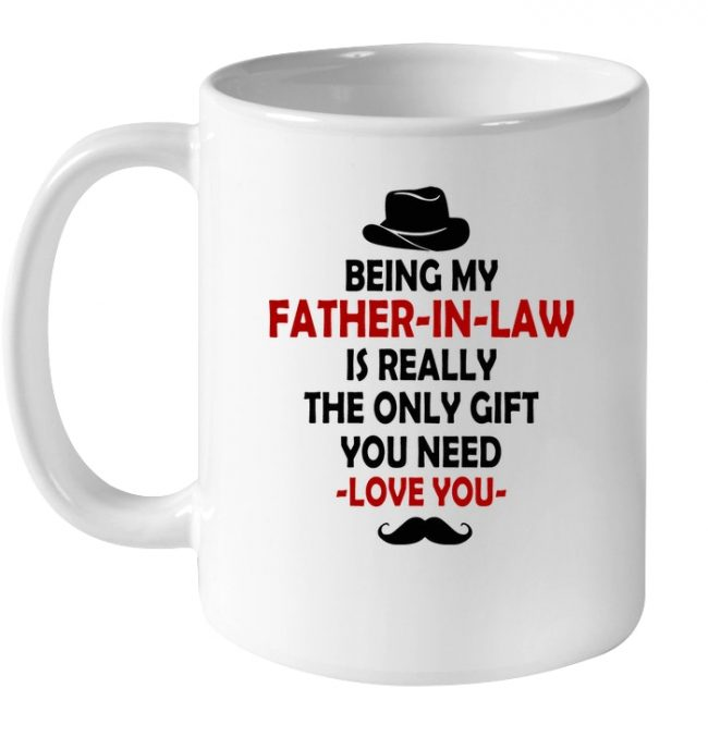 Being My Father In Law Is Really The Only Gift You Need Funny Father's Day Gifts White Coffee Mug
