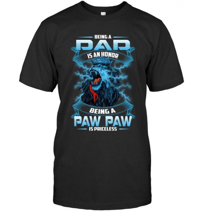 Being a Dad Is an Honor Being a Paw Paw Is Priceless Lion Fathers Day Gift T Shirt