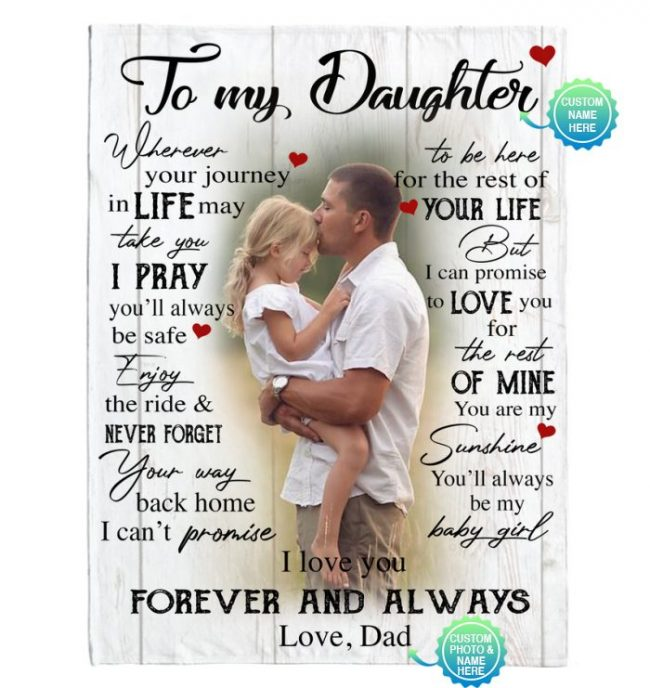 Personalized Custom To My Daughter I Love You Forever Always Customize Photo Gift From Dad Fleece Sherpa Mink Blanket
