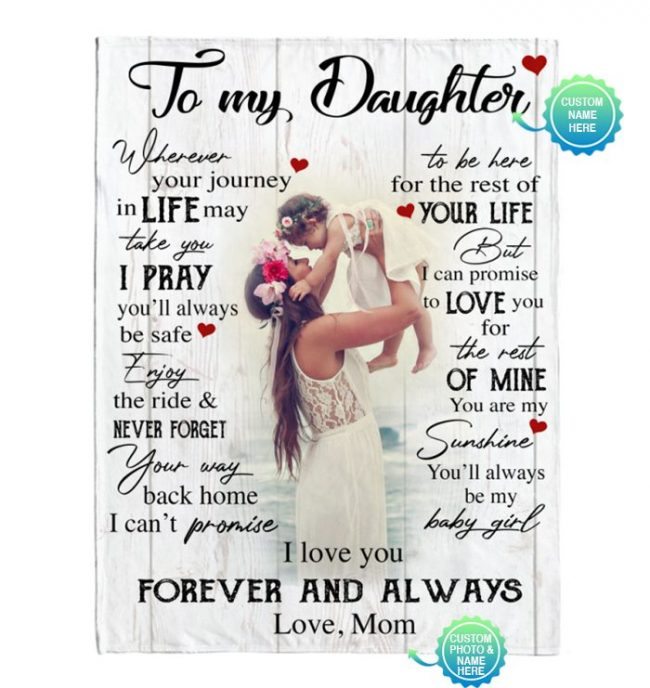 Personalized Custom To My Daughter I Love You Forever Always Customize Photo Gift From Mom Fleece Sherpa Mink Blanket