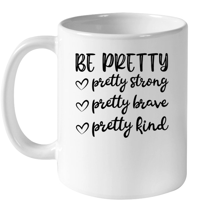 Be Pretty Pretty Strong Brave Kind Mothers Day Gift White Coffee Mug